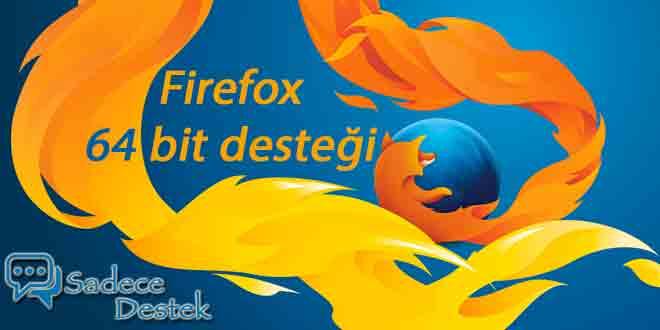 Firefox'da 64bit desteği geldi